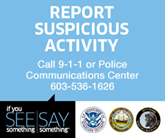 Report Suspicious Activity. Call 9-1-1 or 603-536-1626